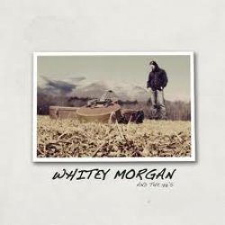 Whitey Morgan - Whitey Morgan and the 78s