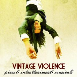 Vintage Violence - Piccoli intrattenimenti musicali