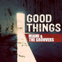 MIAMI & THE GROOVERS - Good Things