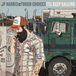 Jp Harris & Tough Choices - I�ll Keep Calling