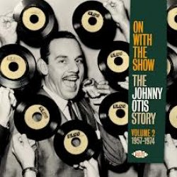 On With The Show-The Johnny Otis Story Vol 2 1957-74