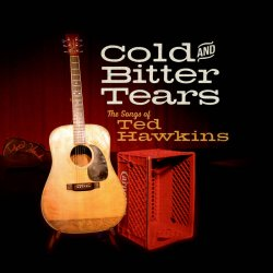 Cold And Bitter Tears – the songs of Ted Hawkins<small></small>